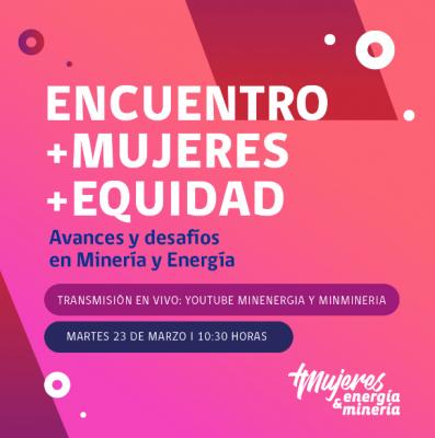 Encuentro +Mujeres+Equidad: Avances y desafíos en minería y energía